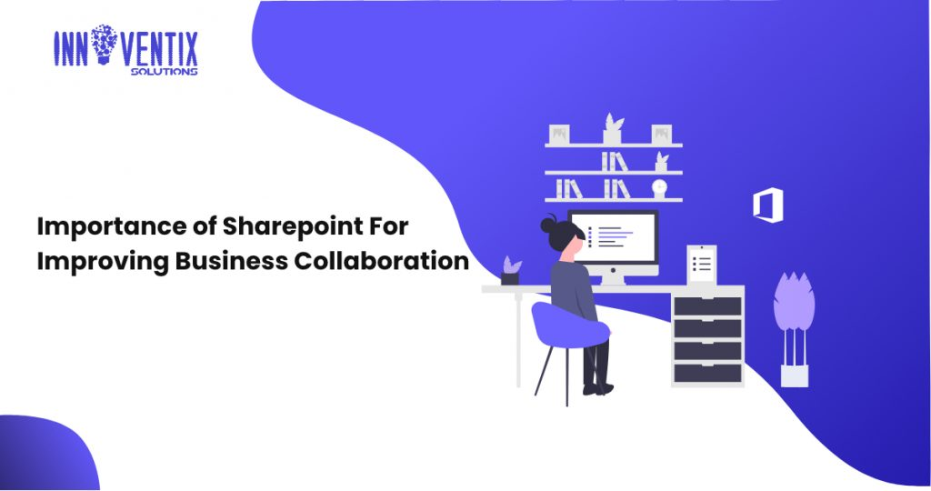 Importance of Sharepoint for Improving Business Collaboration