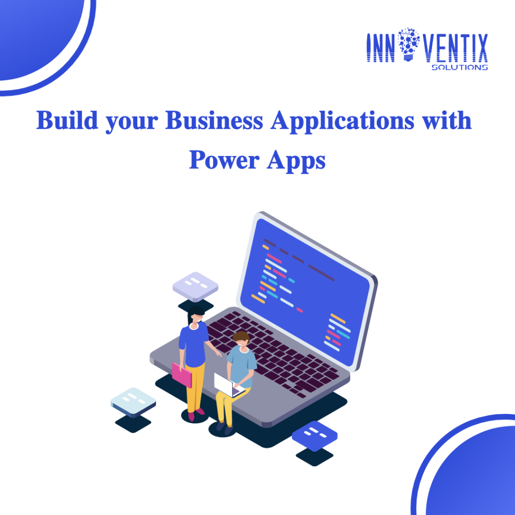 Build your Business Applications with Power Apps