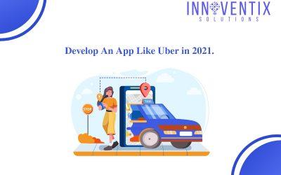 Develop An App Like Uber in 2021