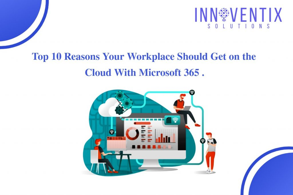 Reasons Your Workplace Should Get on the Cloud With Microsoft 365