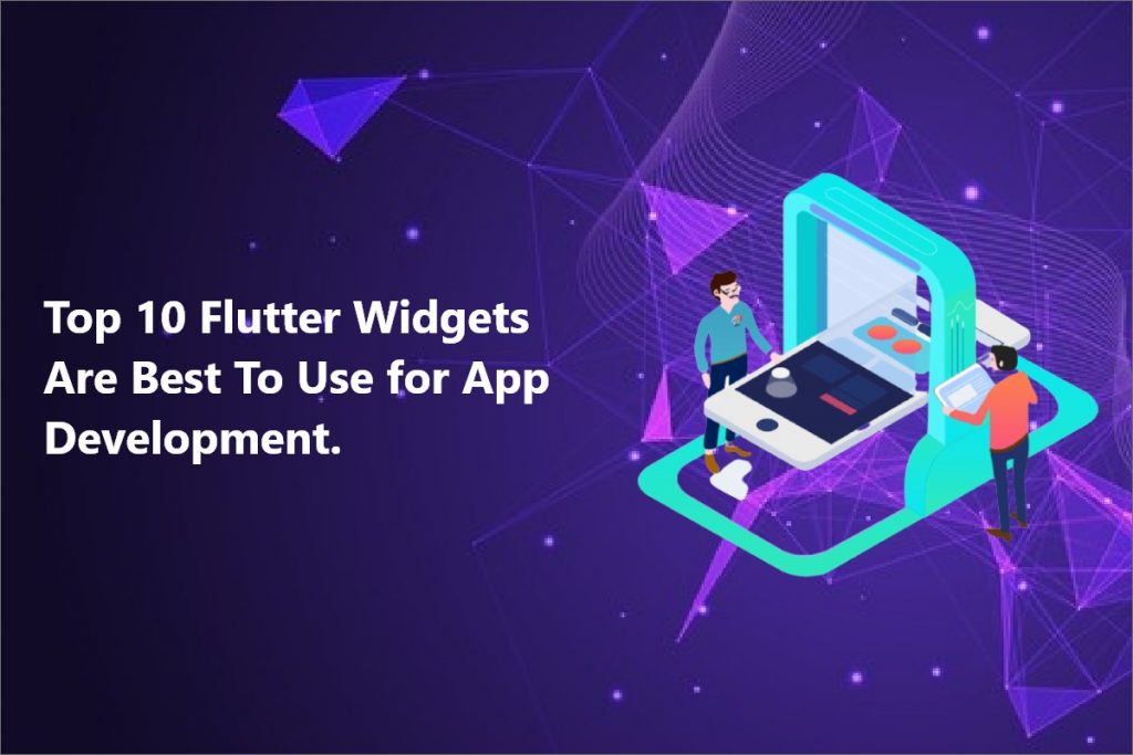 Top 10 Flutter Widgets Are Best To Use for App Development
